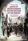 Juifs et musulmans en Palestine et en Israël des origines à nos jours par Cohen