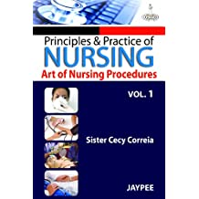 Principles & Practice Of Nursing Art Of Nursing Procedures Vol.1.: Art of Nursing Procedure - Vol. 1