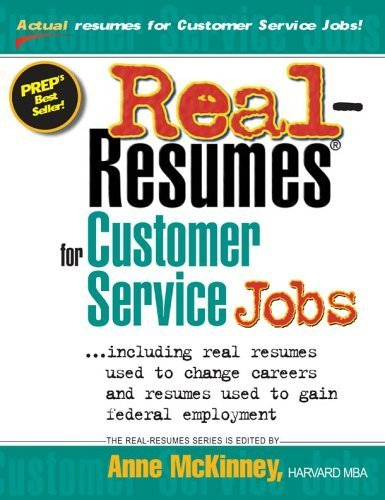 Real Resumes for Customer Service Jobs: Including Real Resumes Used to Change Careers and Resumes Used to Gain Federal Employment by Anne McKinney (Editor) (2005-05-01)