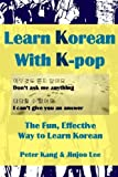 Learn Korean With K-pop: K-pop Based Korean Language Learning with Big Bang, SNSD, Infinite, etc. by Mr. Peter H Kang (2
