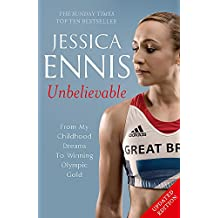 Jessica Ennis: Unbelievable - From My Childhood Dreams To Winning Olympic Gold: The inspiring story of one of Great Britain's best-ever athletes