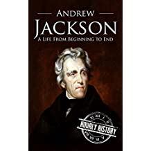 Andrew Jackson: A Life From Beginning to End (One Hour History US Presidents Book 6) (English Edition)