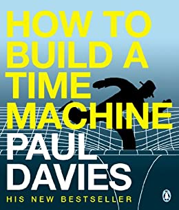 How to Build a Time Machine by [Davies, Paul]
