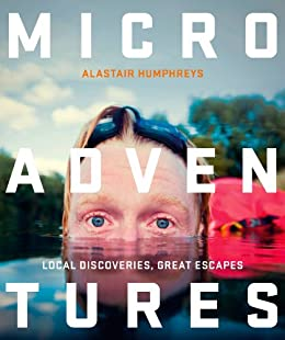 Microadventures: Local Discoveries for Great Escapes by [Humphreys, Alastair]