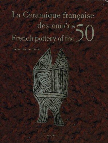 French Art Pottery (La céramique française des années 50: French pottery of the 50s (Essais))