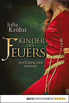 Kinder des Feuers: Historischer Roman (German Edition) by [Kröhn, Julia]