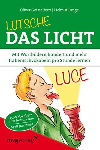 Lutsche das Licht: Mit Wortbildern hundert und mehr Italienischvokabeln pro Stunde lernen