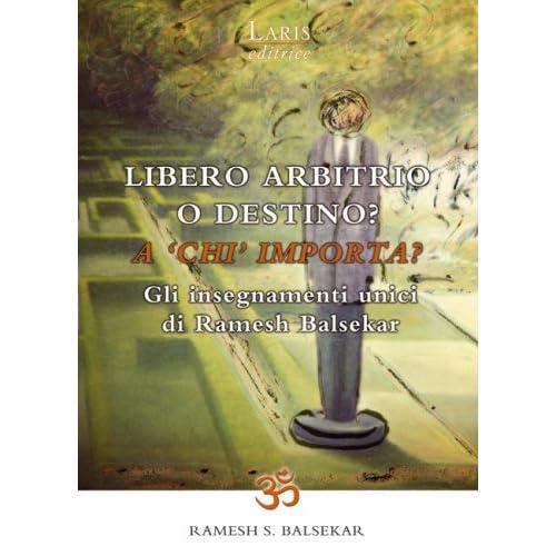 Libero Arbitrio O Destino: A «Chi» Importa? Gli Insegnamenti Unici Di Ramesh Balsekar