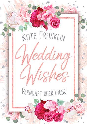 Wedding Wishes - Vernunft oder Liebe: (Liebesroman) von [Franklin, Kate]