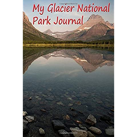 My Glacier National Park Journal: To Commemorate the Centennial of the National Park System 1916-2016: Volume 10 - Park System
