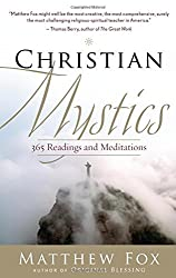 Christian Mystics: 365 Readings and Meditations by Matthew Fox (2011-02-01)