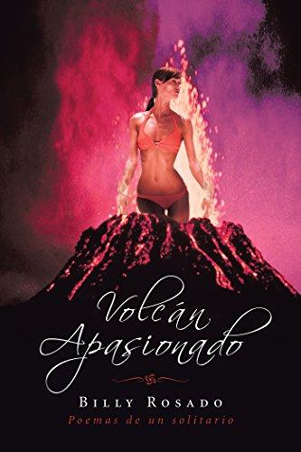 Volcán Apasionado: Poemas De Un Solitario por Billy Rosado