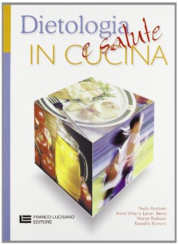 Dietologia e salute in cucina. Per gli Ist. Tecnici e per gli Ist. Professinali