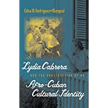 Lydia Cabrera and the Construction of an Afro-Cuban Cultural Identity (Envisioning Cuba)