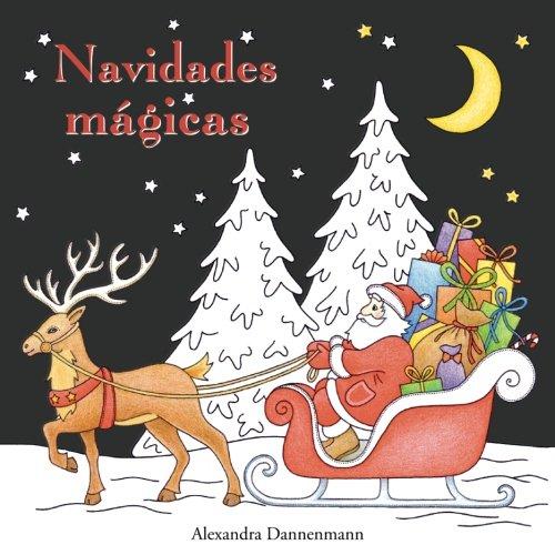 Navidades mágicas: Libro para colorear sobre fondo negro para que se coloreen con vivos colores. (Navidades mágicas (colorear sobre fondo negro)) por Alexandra Dannenmann