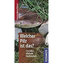 Welcher Pilz ist das? (Kosmos-Naturführer Basics)