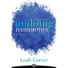 Undoing Hashimoto's: A guide to managing symptoms,  relieving overwhelm and living well (English Edition)