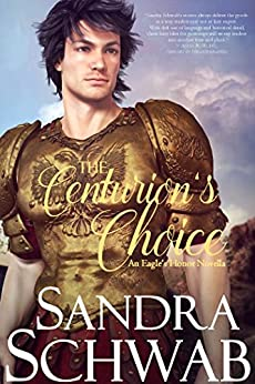 The Centurion's Choice: An Eagle's Honor Novella (English Edition) von [Schwab, Sandra]