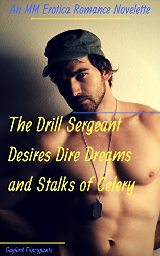 The Drill Sergeant Desires Dire Dreams and Stalks of Celery: An MM Erotica Romance Novelette (English Edition)