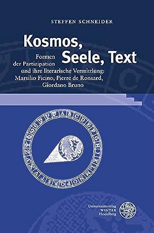 Kosmos, Seele, Text: Formen Der Partizipation Und Ihre Literarische Vermittlung: Marsilio Ficino, Pierre De Ronsard, Giordano