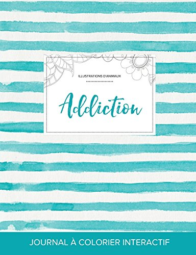 Journal de Coloration Adulte: Addiction (Illustrations D'Animaux, Rayures Turquoise)