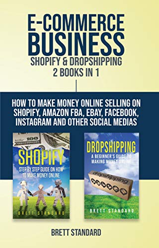 E-Commerce Business - Shopify & Dropshipping: 2 Books in 1: How to Make Money Online Selling on Shopify, Amazon FBA, eBay, Facebook, Instagram and Other Social Medias (English Edition)