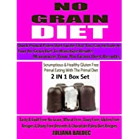 No Grain Diet: Maximize Your No Grain Diet Results - Quick Primal Paleo Diet Guide That You Can Include In Your No Grain Diet To Maximize Results - Scrumptious ... Free: 2 In 1 Box Set (English Edition)