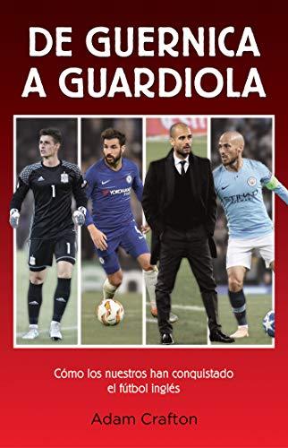De Guernica a Guardiola: Cómo los nuestros han conquistado el fútbol inglés (Córner)