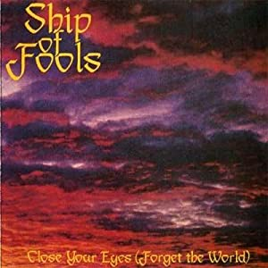 Ship Of Fools -  Close Your Eyes (Forget the World)