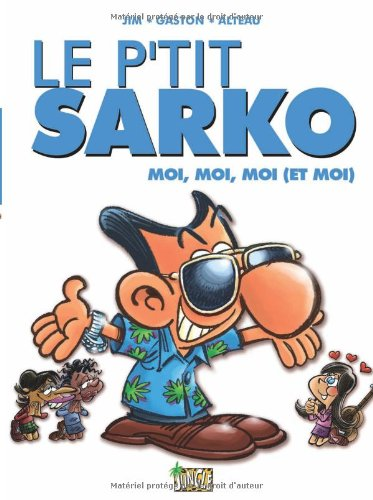 Le p'tit Sarko : Moi, moi, moi (et moi)