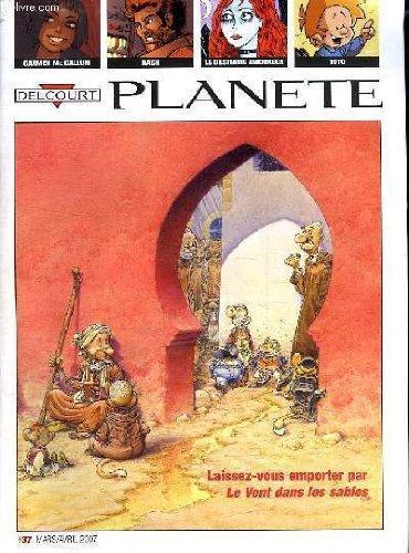 DELCOURT PLANETE. MARS AVRIL 2007. N° 37. SOMMAIRE:LES TROIS MOUSQUETAIRES D ALEXANDRE DUMAS. LE VENT DANS LES SABLE. STAR WARS. TROP MORTEL. RIDES. LES BLAGUES DE TOTO...