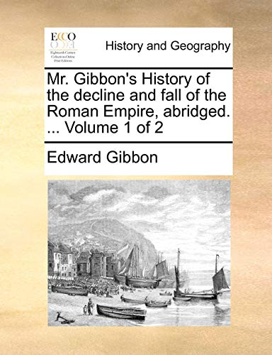 Mr. Gibbon's History of the decline and fall of the Roman Empire, abridged. ...  Volume 1 of 2