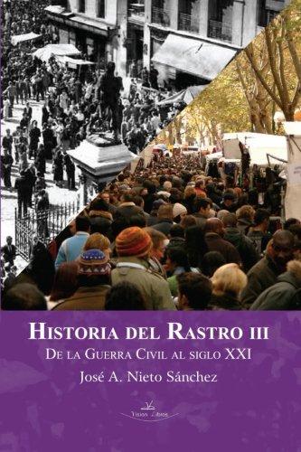 Historia del Rastro III: De la Guerra Civil al siglo XXI (Pueblos de Espaa) por José Antonio Nieto Sánchez