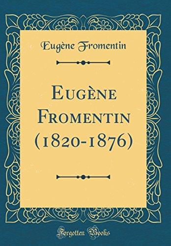 Eugene Fromentin (1820-1876) (Classic Reprint)