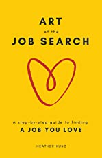 Art of the Job Search: A Step-By-Step Guide to Finding a Job You Love