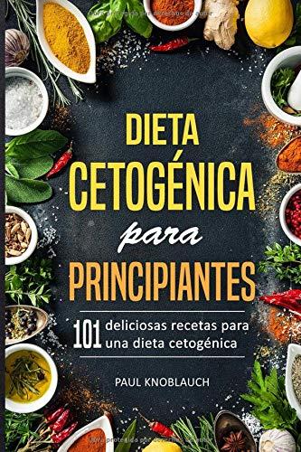 Dieta cetogénica para principiantes: 101 deliciosas recetas para una dieta cetogénica por Paul Knoblauch