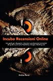 Incubo Recensioni Online: Una guida per albergatori, ristoratori e professionisti tormentati dai giudizi su siti come TripAdvisor, Google e Booking.com
