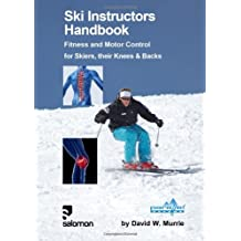Ski Instructors Handbook: Fitness and Motor Control for Skiers, Their Knees & Backs