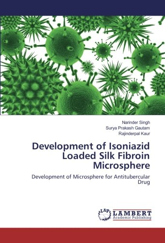 Development of Isoniazid Loaded Silk Fibroin Microsphere: Development of Microsphere for Antitubercular Drug