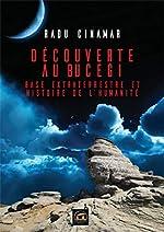 Découverte au Bucegi - Base extraterrestre et Histoire de l'humanité de Radu Cinamar