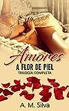 Amores a flor de piel (Trilogía completa)