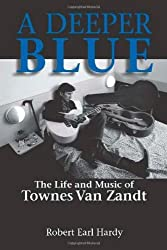 A Deeper Blue: The Life and Music of Townes Van Zandt (North Texas Lives of Musician Series) by Robert Earl Hardy (2008-03-06)