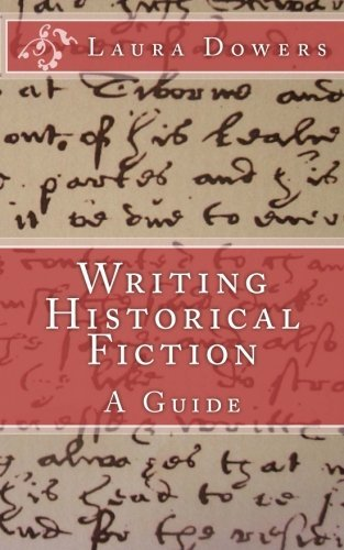 Writing Historical Fiction: A Guide by Laura Dowers (2014-11-11)