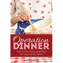 Operation Dinner: How to Plan, Shop & Prep for Easy Family Meals (English Edition)