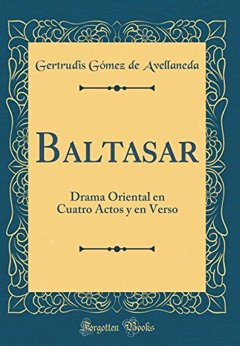 Baltasar: Drama Oriental en Cuatro Actos y en Verso (Classic Reprint)