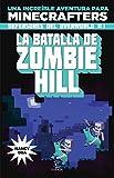 Minecraft. La batalla de Zombie Hill: Una increïble aventura para minecrafters