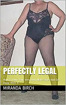 Perfectly Legal: How to Own Your Very Own Male Slave And Get Away With It (English Edition) van [Birch, Miranda]