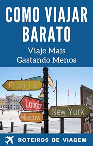 Como Viajar Barato: Viaje Mais, Gastando Menos (Portuguese Edition ...