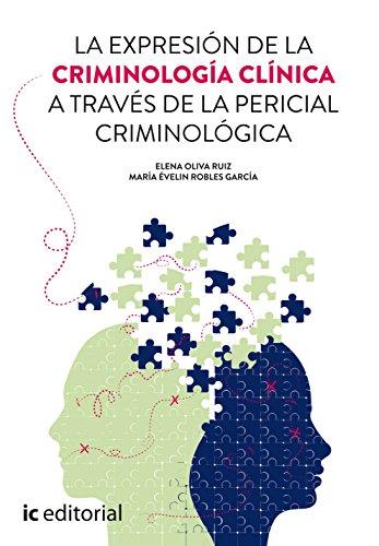 La expresión de la criminología clínica a través de la pericial criminológica por Elena Oliva Ruiz