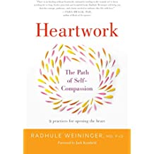 Heartwork: The Path of Self-Compassion-9 Practices for Opening the Heart